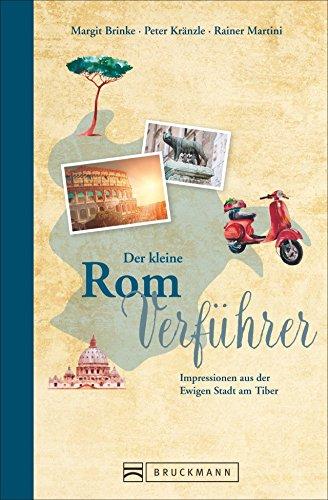 Reiseführer Rom: Der kleine Rom Verführer. Mit Hintergrundinformationen zu Kolosseum, Forum Romanum und dem Trevi-Brunnen. Ein Reiselesebuch mit Impressionen aus der Ewigen Stadt am Tiber.