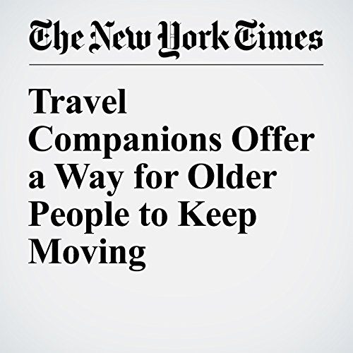 Travel Companions Offer a Way for Older People to Keep Moving audiobook cover art