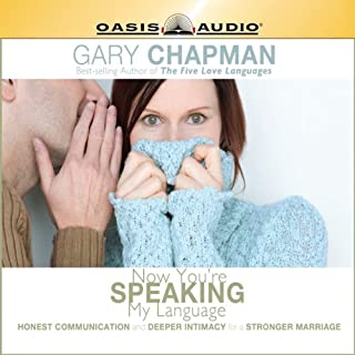 Now You're Speaking My Language     Honest Communication and Deeper Intimacy for a Stronger Marriage              By:                                                                                                                                 Gary Chapman                               Narrated by:                                                                                                                                 Gary Chapman                      Length: 7 hrs and 50 mins     115 ratings     Overall 4.4