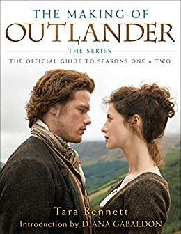 The Making of Outlander: The Series: The Official Guide to Seasons One & Two by [Tara Bennett, Diana Gabaldon]