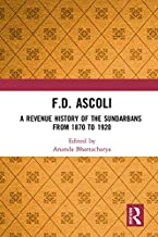 F.D. Ascoli: A Revenue History of the Sundarbans: From 1870 to 1920 (English Edition)
