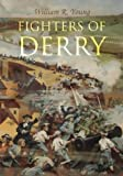 """Fighters of Derry: Their Deeds and Descendants, Being a Chronicle of Events in Ireland during the Revolutionary Period, 1688€""""91"""