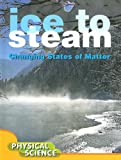Ice to Steam: Changing States of Matter; Physical Science (Let's Explore Science)