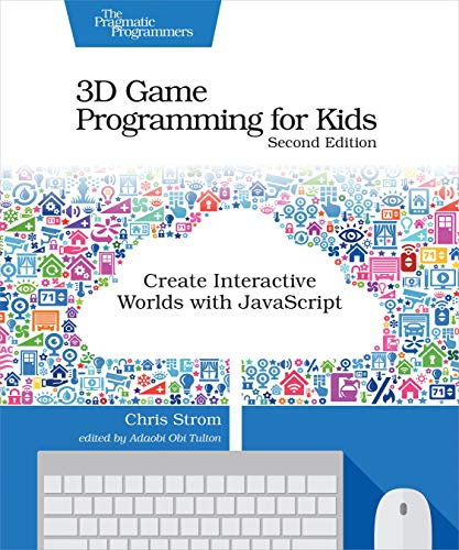 3D Game Programming for Kids 2e: Create Interactive Worlds with JavaScript