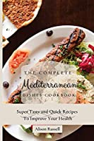 The Complete Mediterranean Dishes Cookbook: Super Tasty and Quick Recipes To Improve Your Health