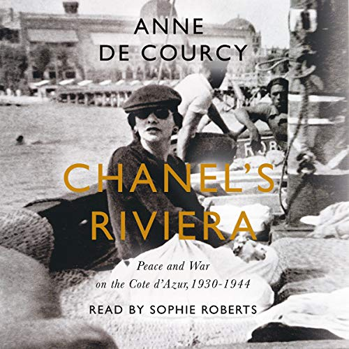 Chanel's Riviera     The Côte d'Azur in Peace and War, 1930-1944              By:                                                                                                                                 Anne de Courcy                               Narrated by:                                                                                                                                 Sophie Roberts                      Length: 10 hrs and 50 mins     Not rated yet     Overall 0.0