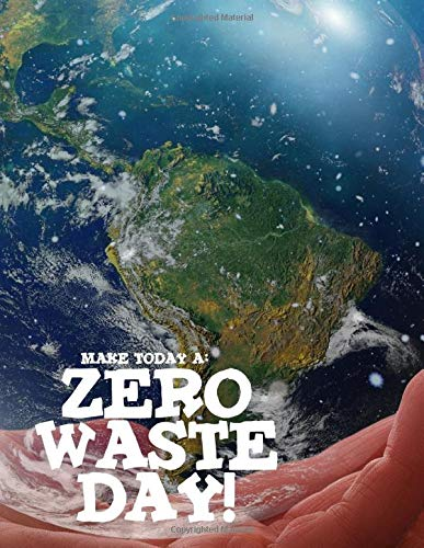 Zero waste day! Resource Journal Notebook: Do more than Reduce, reuse and recycle! Start your journey today to make a happy Earth.
