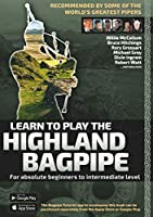 Learn to Play the Highland Bagpipe - Recommended by the best pipers in the world: For absolute beginners to intermediate level