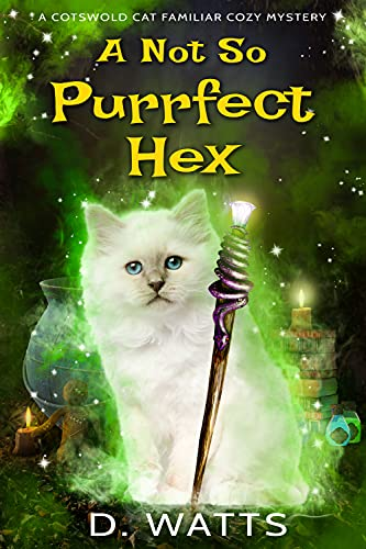 A Not So Purrfect Hex (A Cotswold Cat Familiar Cozy Mystery Book 3) by [D. Watts]
