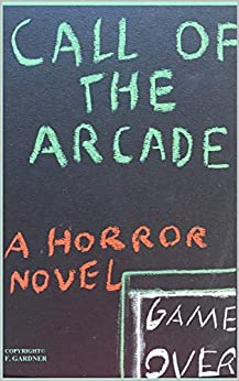 Call of the Arcade (Horror's Call) by [F. Gardner]