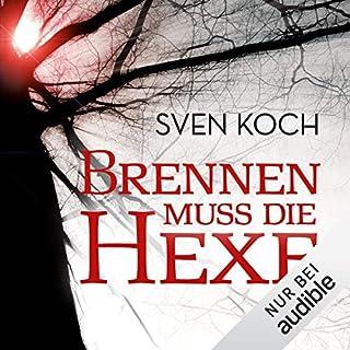 Brennen muss die Hexe                   Autor:                                                                                                                                 Sven Koch                               Sprecher:                                                                                                                                 Martin Keßler                      Spieldauer: 10 Std. und 1 Min.     303 Bewertungen     Gesamt 4,2