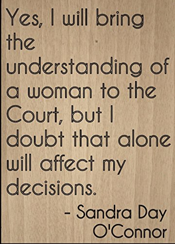 'Yes, I will bring the understanding of a...' quote by Sandra Day O'Connor, laser engraved on wooden plaque - Size: 8'x10'