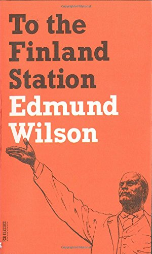To the Finland Station: A Study in the Acting and Writing of History (FSG Classics)