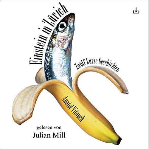 Einstein in Zürich     Zwölf kurze Geschichten              Autor:                                                                                                                                 Anatol Vitouch                               Sprecher:                                                                                                                                 Julian Mill                      Spieldauer: 2 Std. und 46 Min.     Noch nicht bewertet     Gesamt 0,0
