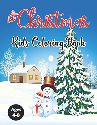 Christmas Kids Coloring Book Ages 4-8: A Funny Children Christmas Coloring Book Gift Beautiful Coloring Pages Include Reindeer, Snowmen And More! Vol-1