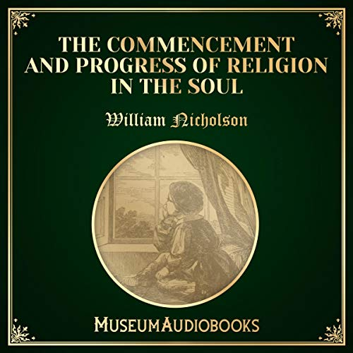 The Commencement and Progress  of Religion in the Soul                   By:                                                                                                                                 William Nicholson                               Narrated by:                                                                                                                                 Troy Davis                      Length: 14 mins     Not rated yet     Overall 0.0