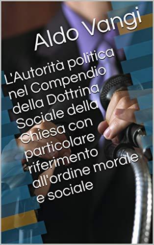 L'Autorità politica nel Compendio della Dottrina Sociale della Chiesa con particolare riferimento all'ordine morale e sociale