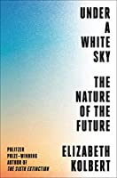 Under a White Sky: The Nature of the Future (English Edition)