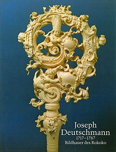 Joseph Deutschmann 1717-1780: Bildhauer des Rokoko