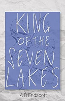 King of the Seven Lakes (Legends of the Godskissed Continent Book 2) by [A B Endacott]