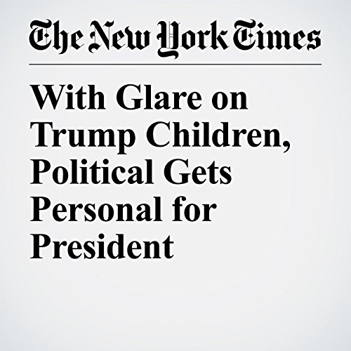 With Glare on Trump Children, Political Gets Personal for President copertina