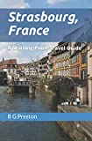 Strasbourg France: And Central Alsace (Starting-Point Travel Guides)