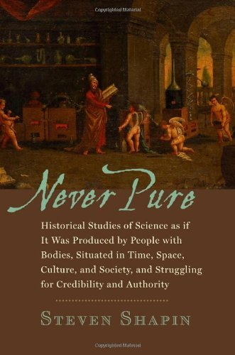Never Pure: Historical Studies of Science as if It Was Produced by People with Bodies, Situated in Time, Space, Culture, and Society, and Struggling for Credibility and Authority (English Edition)