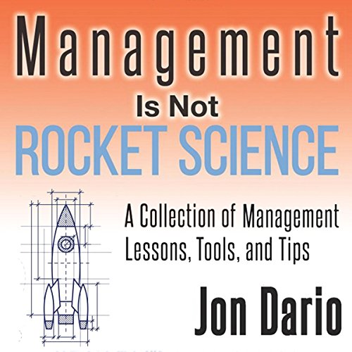 Management Is Not Rocket Science     A Collection of Management Lessons, Tools, and Tips              By:                                                                                                                                 Jon Dario                               Narrated by:                                                                                                                                 Vocus Focus,                                                                                        John Lewis                      Length: 3 hrs and 3 mins     3 ratings     Overall 5.0