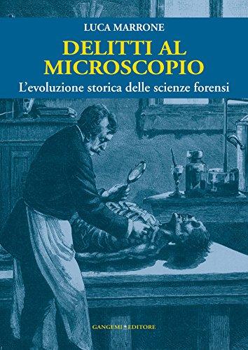 Delitti al microscopio: L'evoluzione storica delle scienze forensi (Italian Edition)