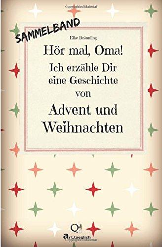 Hör mal, Oma! Ich erzähle Dir eine Geschichte von Advent und Weihnachten: Advents- und Weihnachtsg
