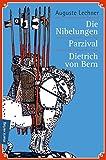 Die Nibelungen - Parzival - Dietrich von Bern: Die meistgelesenen Sagen des Mittelalters - Auguste Lechner