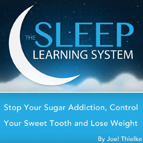 Stop Your Sugar Addiction, Control Your Sweet Tooth and Lose Weight with Hypnosis, Meditation, Relaxation, and Affirmations cover art