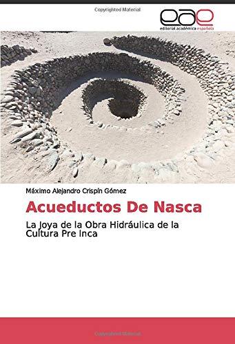 Acueductos De Nasca: La Joya de la Obra Hidráulica de la Cultura Pre Inca