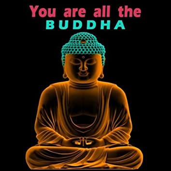 You Are All the Buddha