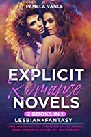 Explicit Romance Novels (2 Books in 1): Lesbian+Fantasy. Real and Explicit Sex Stories for Adults. Erotica Books, Forbidden Desires, Hot Sexy Romance