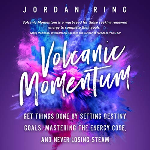 Volcanic Momentum: Get Things Done by Setting Destiny Goals, Mastering the Energy Code, and Never Losing Steam audiobook cover art