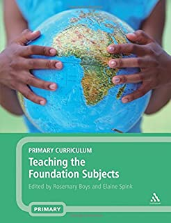 Primary Curriculum - Teaching the Foundation Subjects