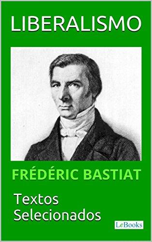 LIBERALISMO - Bastiat: Textos selecionados (Coleção Economia Política)