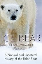 Ice Bear: A Natural and Unnatural History of the Polar Bear