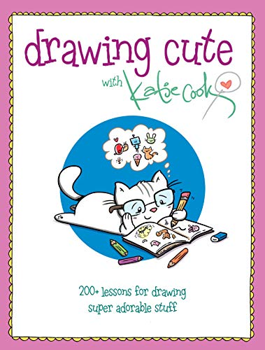 Drawing Cute with Katie Cook: 200+ Lessons for Drawing Super Adorable Stuff blurb: Squee!