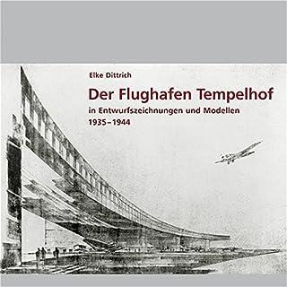 Der Flughafen Tempelhof: In Entwurfszeichnungen und Modellen