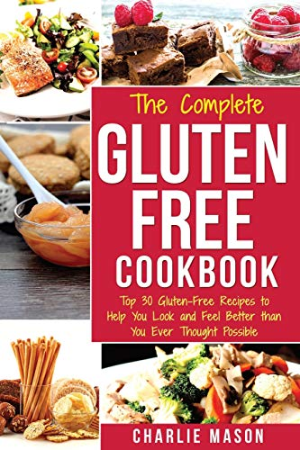 The Complete Gluten- Free Cookbook: Top 30 Gluten-Free Recipes to Help You Look and Feel Better