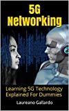 5G Networking: Learning 5G Technology Explained For Dummies (English Edition)
