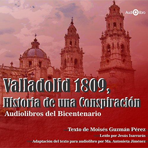 Valladolid 1809. Historia De Una Conspiración [Valladolid 1809: History of a Conspiracy] audiobook cover art