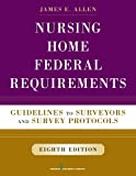 Image of Nursing Home Federal Requirements, 8th Edition: Guidelines to Surveyors and Survey Protocols