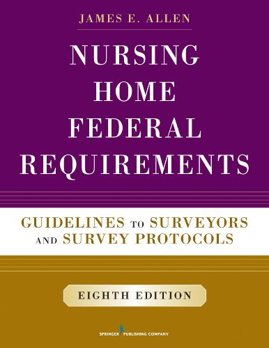 Compare Textbook Prices for Nursing Home Federal Requirements: Guidelines to Surveyors and Survey Protocols 8 Edition ISBN 9780826171245 by Allen PhD  MSPH  NHA  IP, James E.