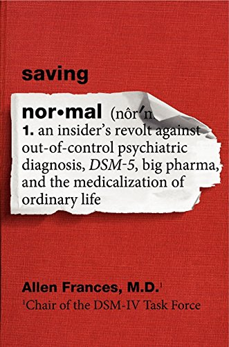 Image of Saving Normal: An Insider's Revolt Against Out-of-Control Psychiatric Diagnosis, DSM-5, Big Pharma, and the Medicalization of Ordinary Life