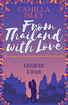 From Thailand with Love: An Enemies to Lovers Romantic Comedy (First Comes Love Book 5) by [Camilla Isley]