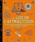 La loi de l'attraction - Visualisations créatrices pour manifester santé, richesse et amour