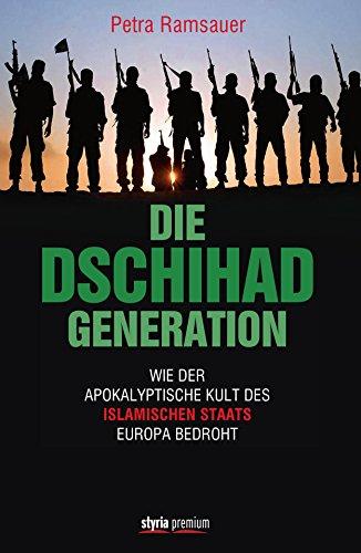 Die Dschihad Generation: Wie der apokalyptische Kult des Islamischen Staats Europa bedroht